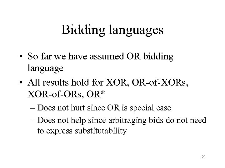 Bidding languages • So far we have assumed OR bidding language • All results