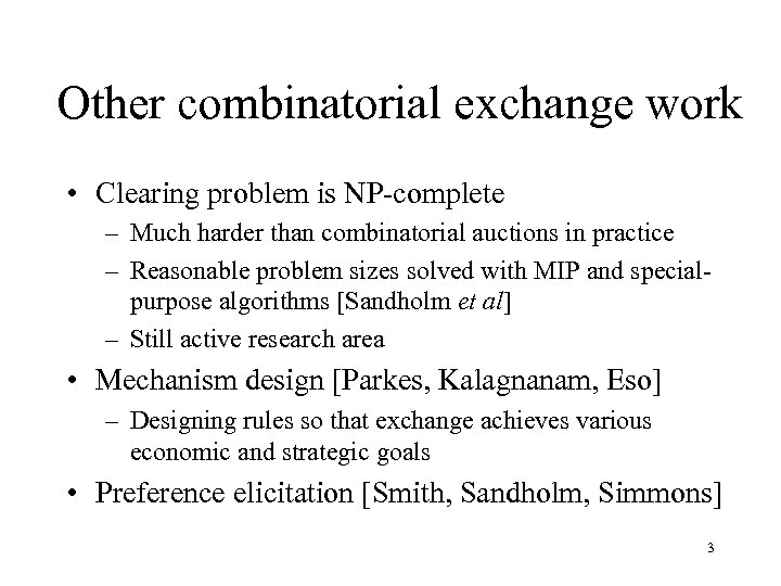 Other combinatorial exchange work • Clearing problem is NP-complete – Much harder than combinatorial