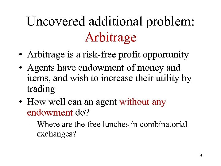 Uncovered additional problem: Arbitrage • Arbitrage is a risk-free profit opportunity • Agents have