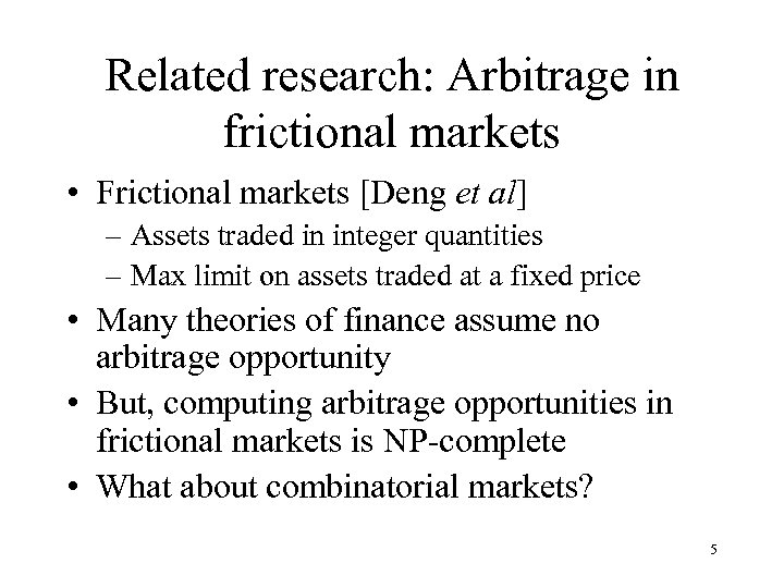Related research: Arbitrage in frictional markets • Frictional markets [Deng et al] – Assets
