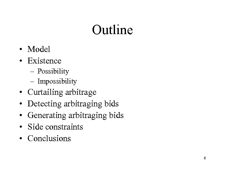 Outline • Model • Existence – Possibility – Impossibility • • • Curtailing arbitrage