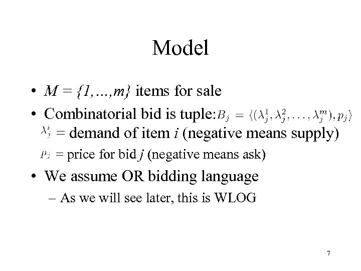 Model • M = {1, …, m} items for sale • Combinatorial bid is