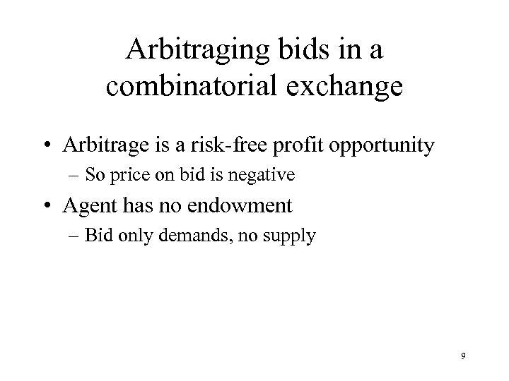Arbitraging bids in a combinatorial exchange • Arbitrage is a risk-free profit opportunity –