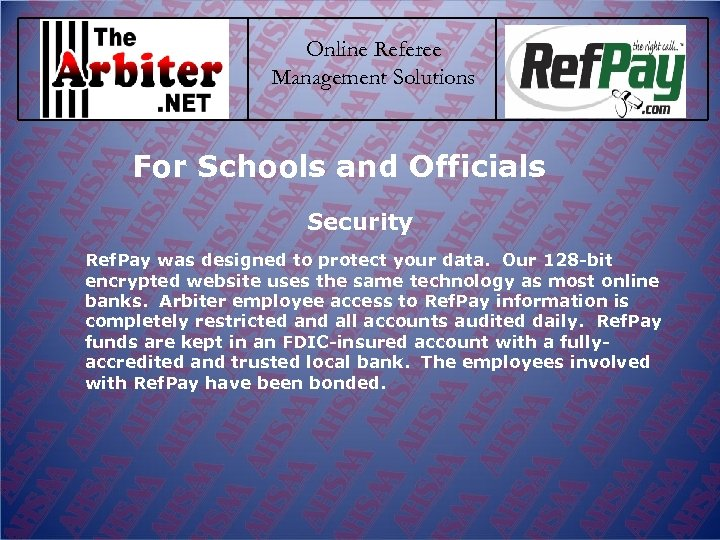 Online Referee Management Solutions For Schools and Officials Security Ref. Pay was designed to