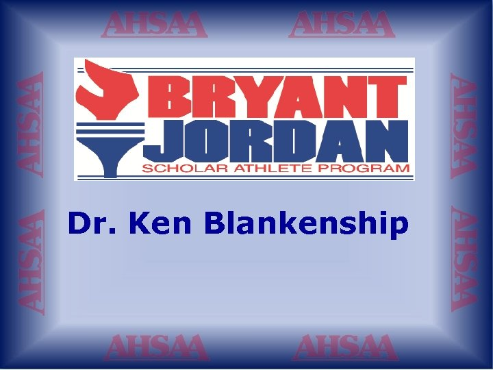 Dr. Ken Blankenship