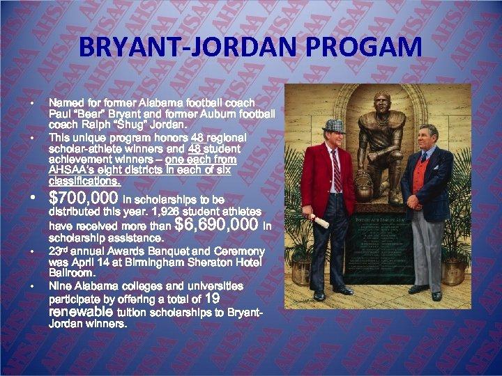 "BRYANT-JORDAN PROGAM • • Named former Alabama football coach Paul ""Bear"" Bryant and former"
