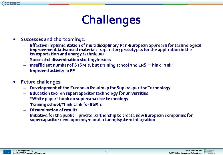 Challenges • Successes and shortcomings: • Future challenges: – Effective implementation of multidisciplinary Pan-European
