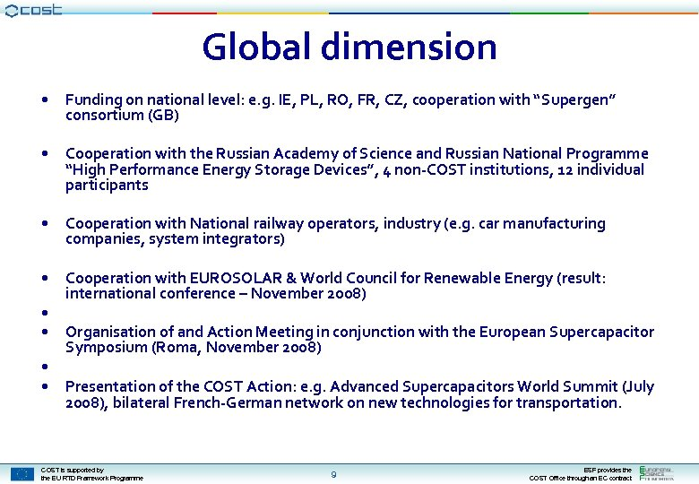 Global dimension • Funding on national level: e. g. IE, PL, RO, FR, CZ,