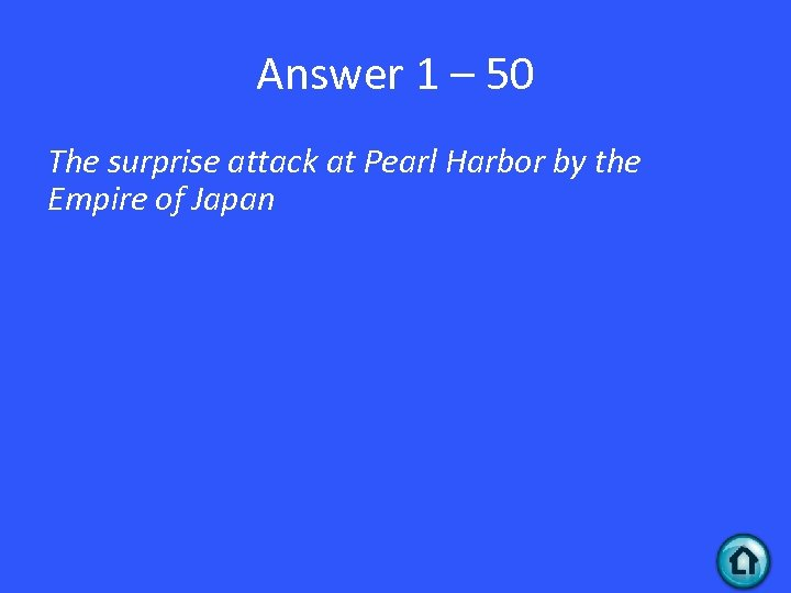 Answer 1 – 50 The surprise attack at Pearl Harbor by the Empire of