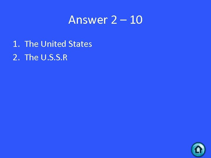 Answer 2 – 10 1. The United States 2. The U. S. S. R