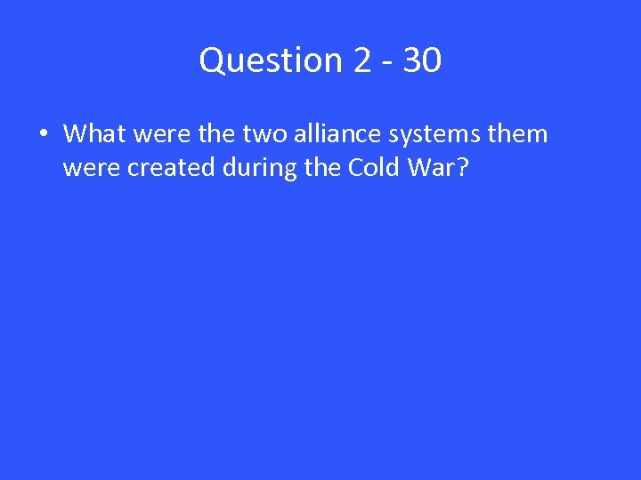 Question 2 - 30 • What were the two alliance systems them were created