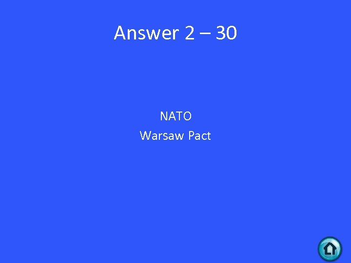 Answer 2 – 30 NATO Warsaw Pact