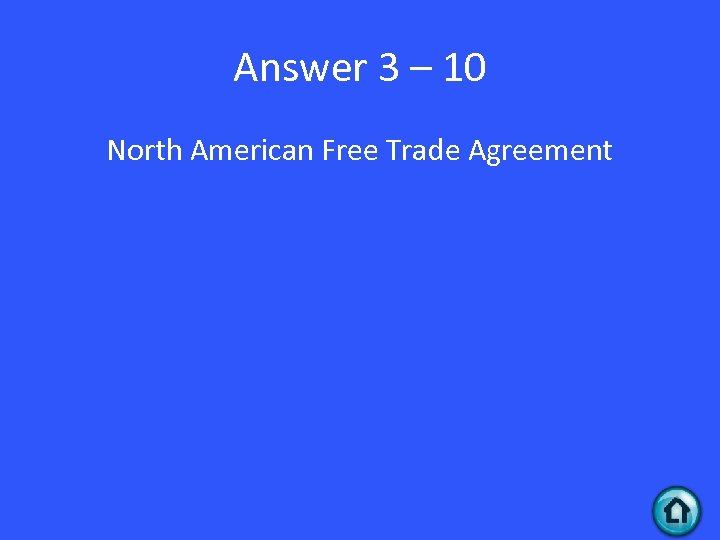 Answer 3 – 10 North American Free Trade Agreement