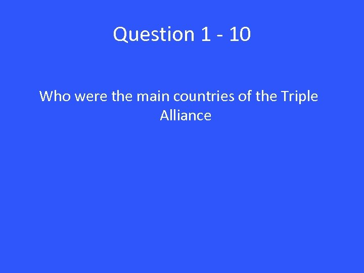 Question 1 - 10 Who were the main countries of the Triple Alliance