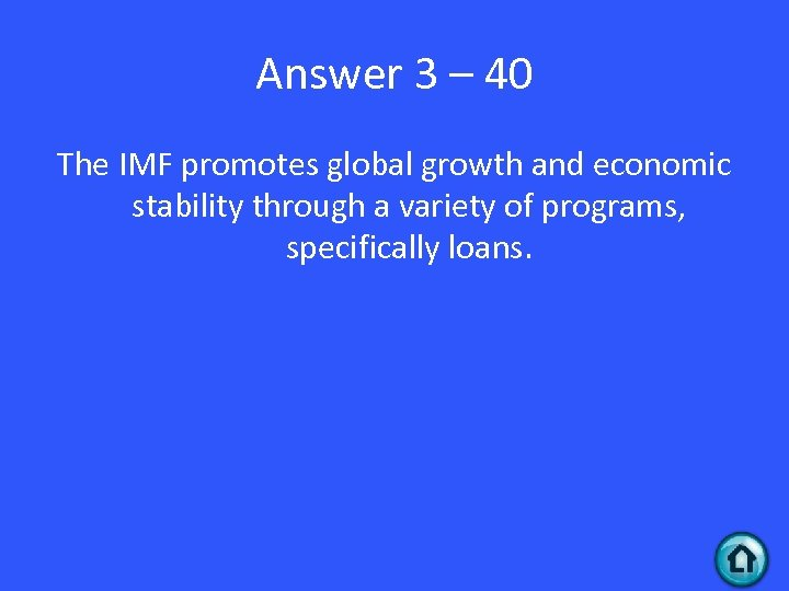 Answer 3 – 40 The IMF promotes global growth and economic stability through a