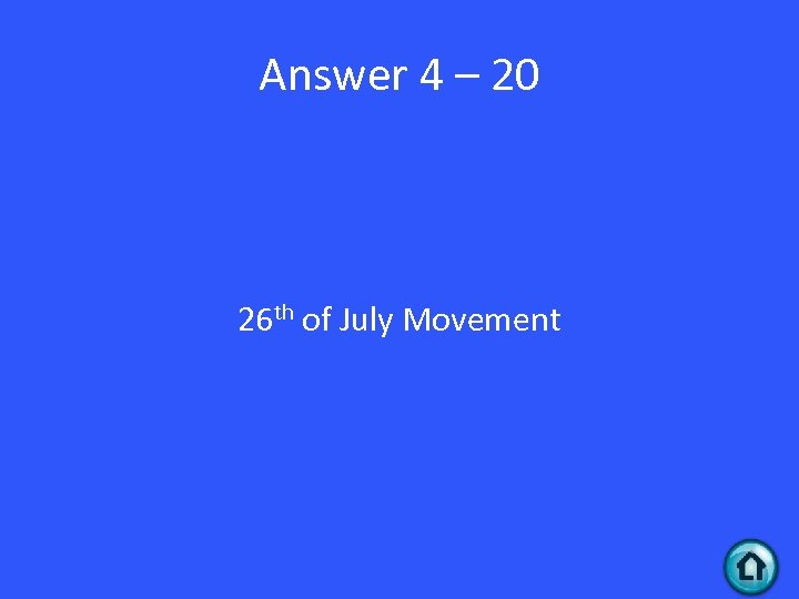 Answer 4 – 20 26 th of July Movement