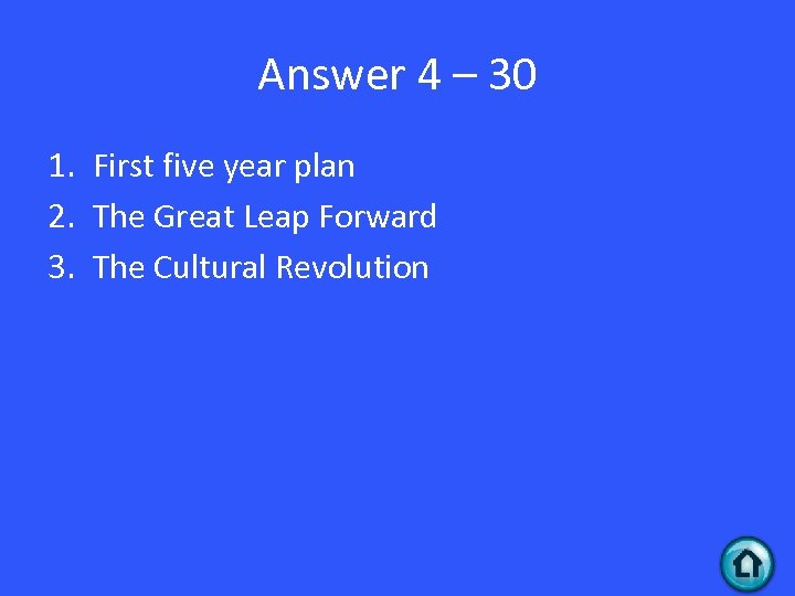 Answer 4 – 30 1. First five year plan 2. The Great Leap Forward
