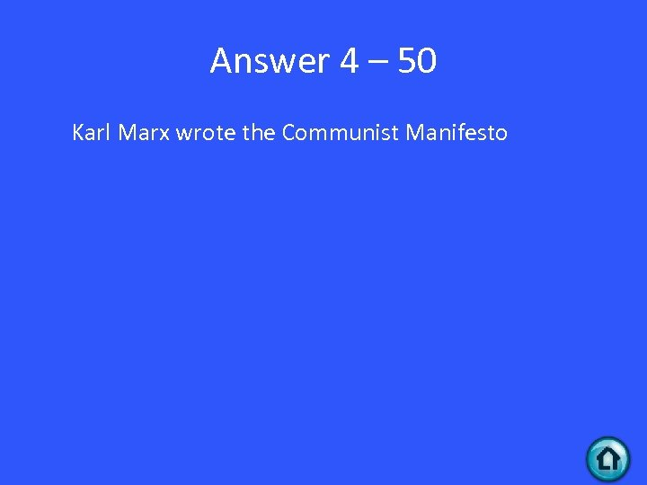 Answer 4 – 50 Karl Marx wrote the Communist Manifesto