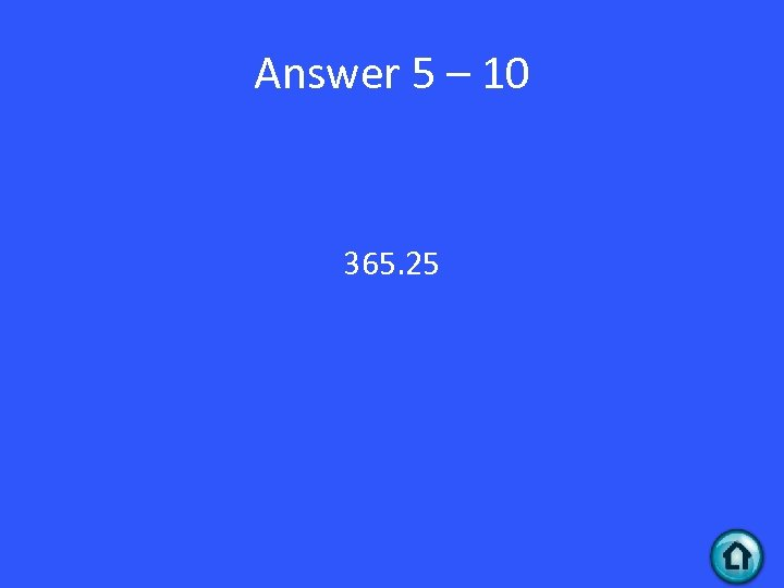 Answer 5 – 10 365. 25