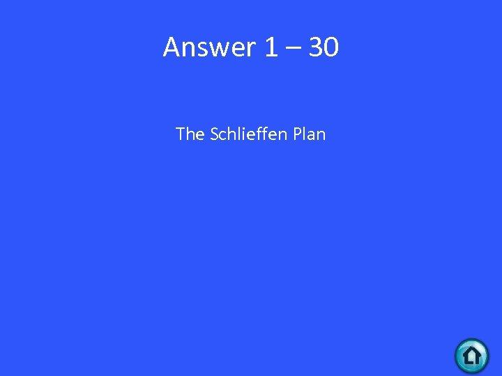 Answer 1 – 30 The Schlieffen Plan