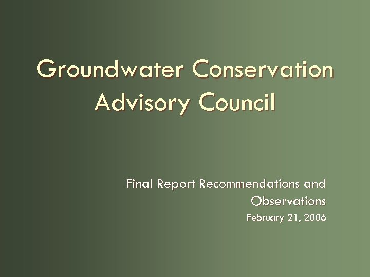 Groundwater Conservation Advisory Council Final Report Recommendations and Observations February 21, 2006