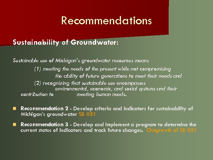 Recommendations Sustainability of Groundwater: Sustainable use of Michigan's groundwater resources means (1) meeting the