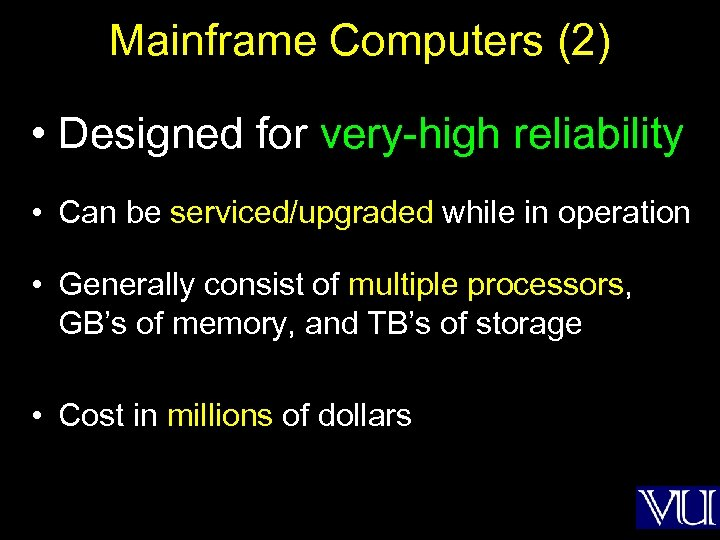 Mainframe Computers (2) • Designed for very-high reliability • Can be serviced/upgraded while in