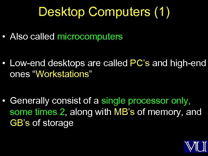 Desktop Computers (1) • Also called microcomputers • Low-end desktops are called PC's and