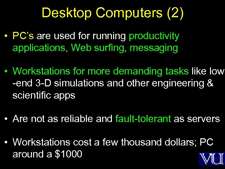 Desktop Computers (2) • PC's are used for running productivity applications, Web surfing, messaging