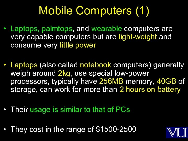 Mobile Computers (1) • Laptops, palmtops, and wearable computers are very capable computers but