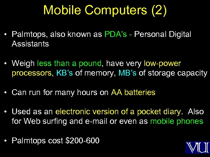 Mobile Computers (2) • Palmtops, also known as PDA's - Personal Digital Assistants •