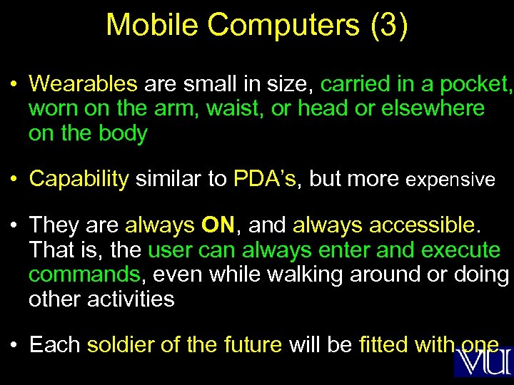 Mobile Computers (3) • Wearables are small in size, carried in a pocket, worn
