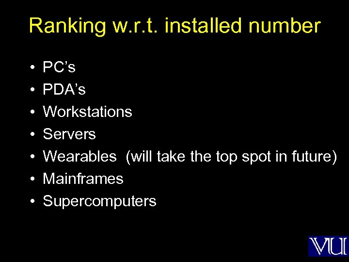 Ranking w. r. t. installed number • • PC's PDA's Workstations Servers Wearables (will