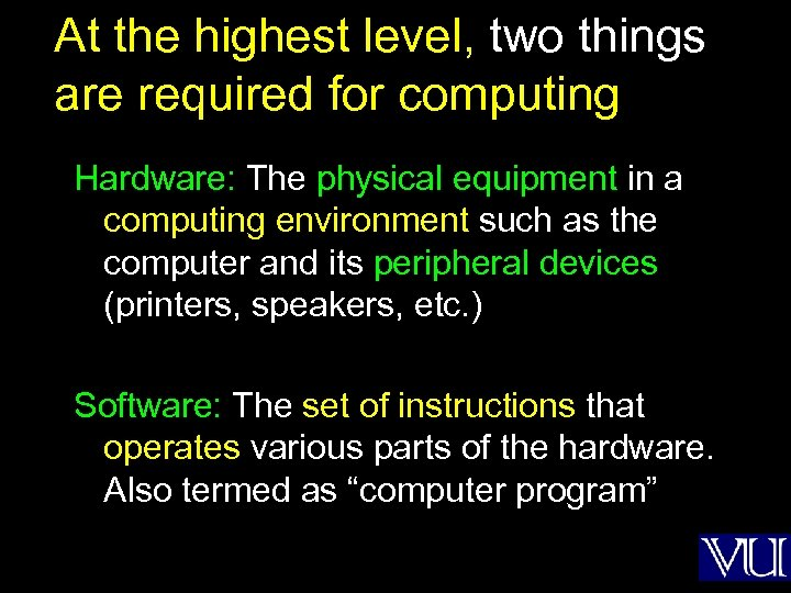 At the highest level, two things are required for computing Hardware: The physical equipment