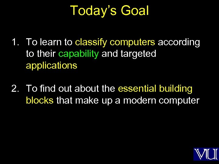 Today's Goal 1. To learn to classify computers according to their capability and targeted