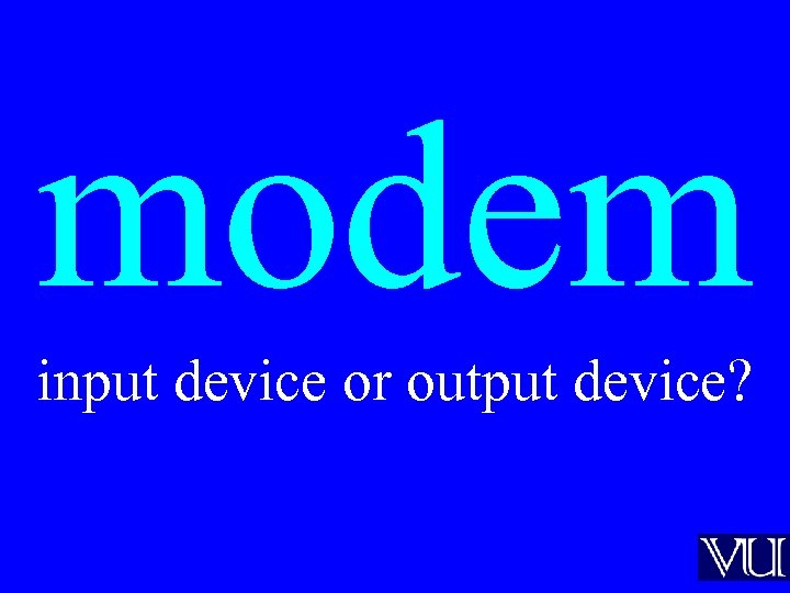 modem input device or output device?