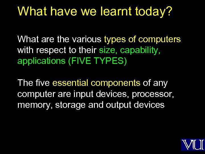 What have we learnt today? What are the various types of computers with respect