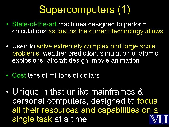 Supercomputers (1) • State-of-the-art machines designed to perform calculations as fast as the current