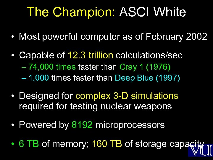 The Champion: ASCI White • Most powerful computer as of February 2002 • Capable