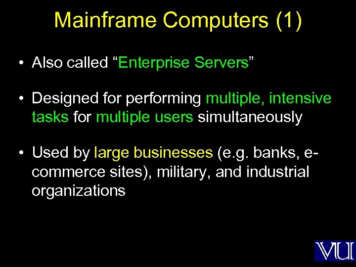 """Mainframe Computers (1) • Also called """"Enterprise Servers"""" • Designed for performing multiple, intensive"""