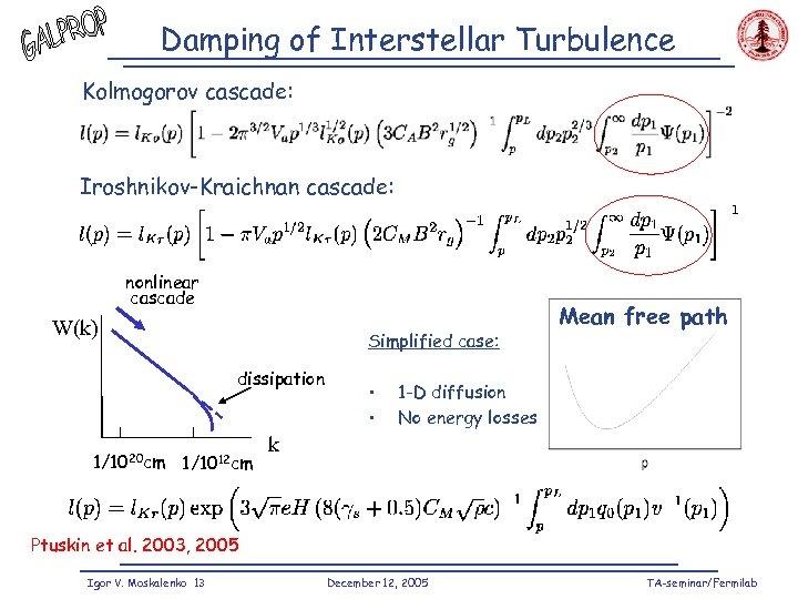 Damping of Interstellar Turbulence Kolmogorov cascade: Iroshnikov-Kraichnan cascade: nonlinear cascade W(k) Simplified case: dissipation