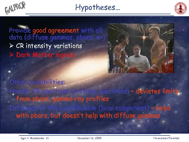 Hypotheses… Provide good agreement with all data (diffuse gammas, pbars, e+) Ø CR intensity