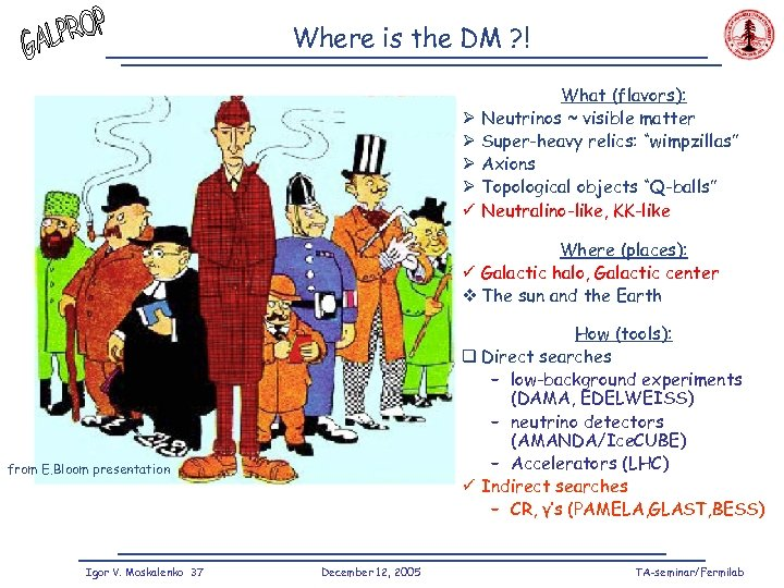 Where is the DM ? ! Ø Ø ü What (flavors): Neutrinos ~ visible