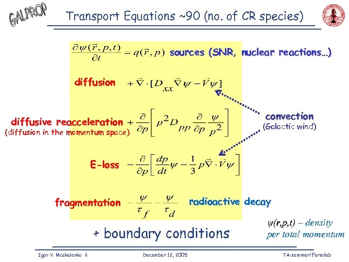 Transport Equations ~90 (no. of CR species) sources (SNR, nuclear reactions…) diffusion convection diffusive