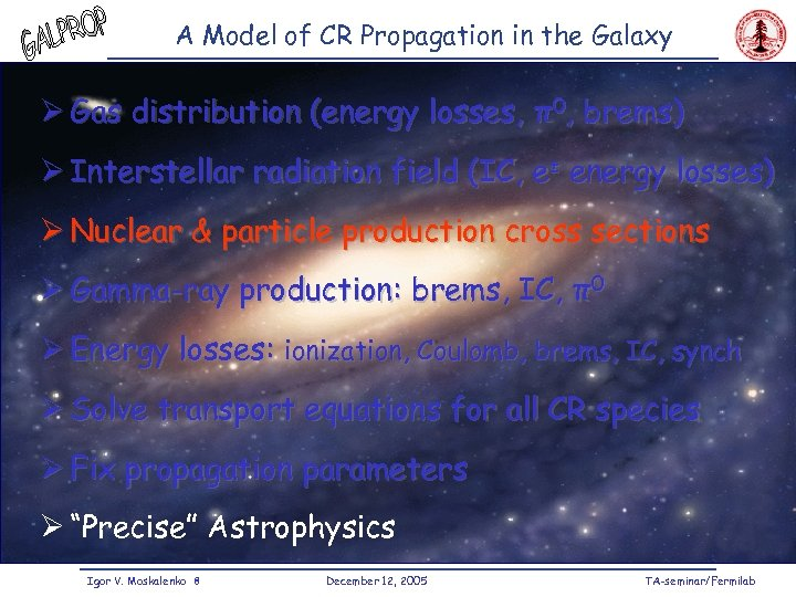 A Model of CR Propagation in the Galaxy Ø Gas distribution (energy losses, π0,