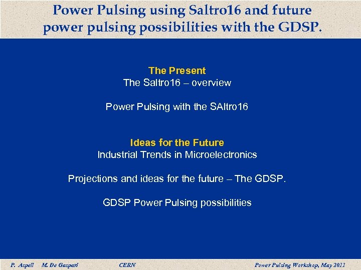 Power Pulsing using Saltro 16 and future power pulsing possibilities with the GDSP. The