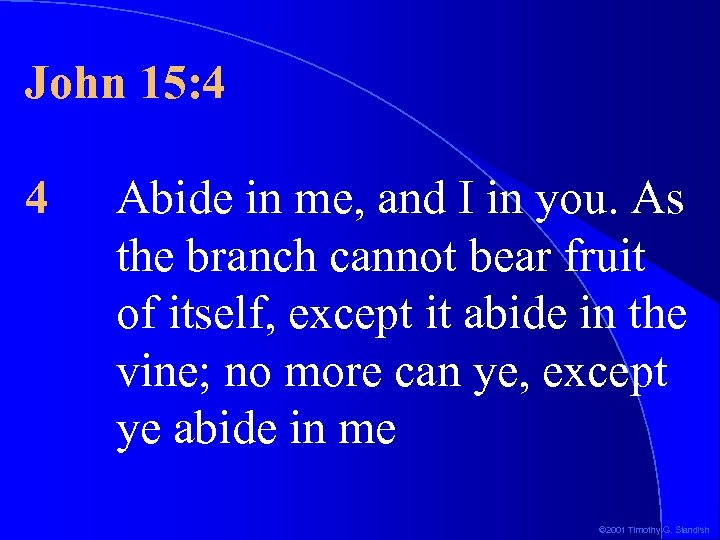 John 15: 4 4 Abide in me, and I in you. As the branch