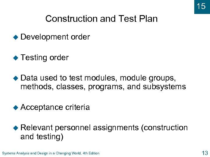 15 Construction and Test Plan u Development u Testing order u Data used to