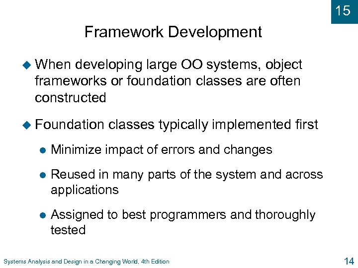 15 Framework Development u When developing large OO systems, object frameworks or foundation classes