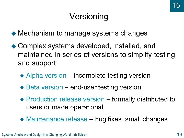 15 Versioning u Mechanism to manage systems changes u Complex systems developed, installed, and